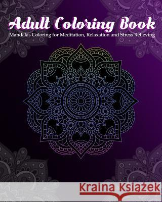 Adult Coloring Book: Mandalas Coloring for Meditation, Relaxation and Stress Relieving 50 mandalas to color Zone365 Creativ 9781096630760
