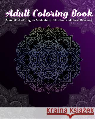 Adult Coloring Book: Mandalas Coloring for Meditation, Relaxation and Stress Relieving 50 mandalas to color Zone365 Creativ 9781096639237