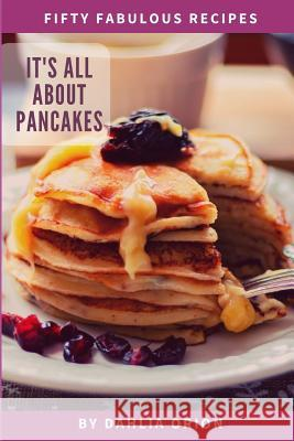 It's All About Pancakes Dahlia Orion 9781096674238
