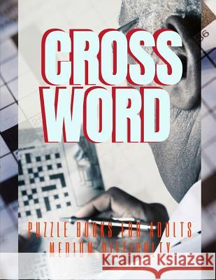 Crossword Puzzle Books For Adults Medium Difficulty: Fantastic Variety Word Puzzle Book For Kids And Adults, Puzzles: ... Challenge Your Brain! Easy P Crurtis L. Rocihon 9781096824060