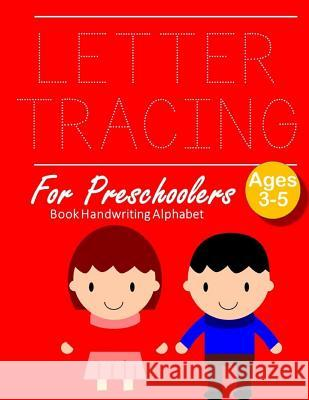 Letter Tracing Book Handwriting Alphabet for Preschoolers: Letter Tracing Book -Practice for Kids - Ages 3+ - Alphabet Writing Practice - Handwriting Marry E. Andersen 9781096955559