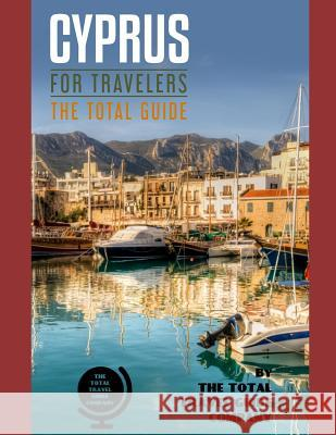 CYPRUS FOR TRAVELERS. The total guide: The comprehensive traveling guide for all your traveling needs. By THE TOTAL TRAVEL GUIDE COMPANY The Total Travel Guid 9781096984177