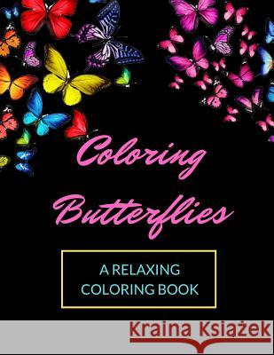 Coloring Butterflies: A Relaxing Stress Relieving Adult Coloring Book for Relaxation, Therapy and Inspiration with Easy Beautiful Magical Bu Color Artist Publishing 9781097137688