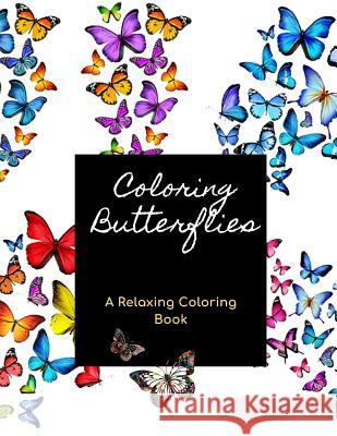 Coloring Butterflies: A Simple Stress Relieving Adult Coloring Book for Relaxation, Therapy and Inspiration with Easy Beautiful Magical Butt Color Artist Publishing 9781097137725