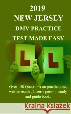 2019 New Jersey DMV Practice Test made Easy: Over 150 Questions on practice test, written exams, license permit, study and guide book Wince N. George 9781097196432