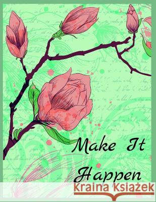 Make It Happen: Beautiful Floral Notebook (Diary, Notebook) (8.5 x 11 Large) Anna Brown 9781097270309