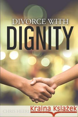 Divorce with Dignity: An Amicable Legal and Financial Approach to an Uncontested Split James W. Evans Chris Heerlein 9781097294763