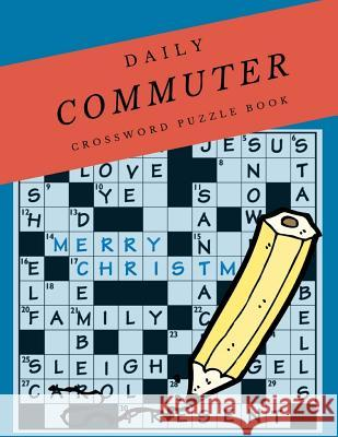 Daily Commuter Crossword Puzzle Book: Kriss Kross Puzzle Crossword Puzzle brand new number cross puzzles, complete with solutions Word for adults and Jsephar A. Fannaei 9781097382972