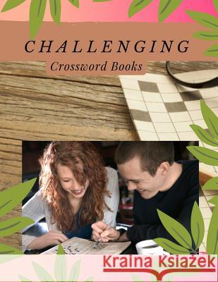 Challenging Crossword Books: A Unique Puzzlers' Book with Today's Contemporary Words As Crossword Puzzle Book for Adults Medium Difficulty Jsephar A. Fannaei 9781097386574