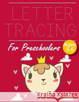 Letter Tracing for Preschoolers: Cute Cat - Letter Tracing Book -Practice for Kids - Ages 3+ - Alphabet Writing Practice - Handwriting Workbook - Kind John J. Dewald 9781097409679