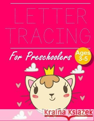 Letter Tracing for Preschoolers: Cute Cat - Letter Tracing Book -Practice for Kids - Ages 3+ - Alphabet Writing Practice - Handwriting Workbook - Kind John J. Dewald 9781097409846