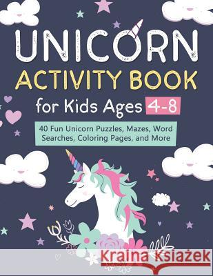 Unicorn Activity Book for Kids Ages 4-8: 40 Fun Unicorn Puzzles, Mazes, Word Searches, Coloring Pages, and More Miracle Activit 9781097454846
