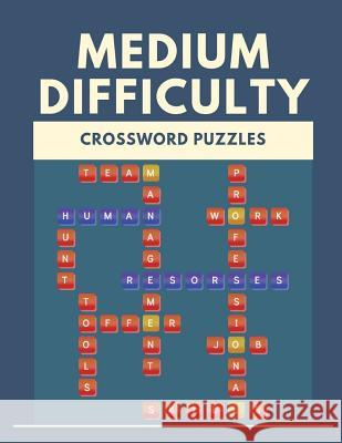 Medium Difficulty Crossword Puzzles: Crossword Puzzle Books for Adults Large Print Puzzles with Easy, Medium, Hard, and Very Hard Difficulty Levels, F Rrmoney R. Aeyers 9781097517855