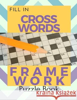 Fill In Crosswords Framework Puzzle Book: Word Search And Crossword Puzzle Books, Find Puzzles for Relaxation, A Unique Gift for Seniors, Adults, and Rrmoney R. Aeyers 9781097520442