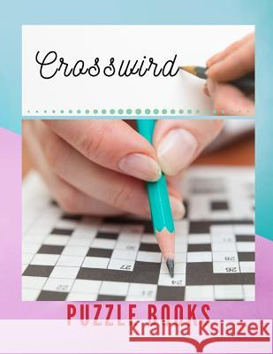Crosswird Puzzle Books: Rossword Puzzle Books, Easy Crossword Puzzle Books Word Search for Find Puzzles for Adults (Brain Games for Adults) Tabuthi B. Muoae 9781097671533