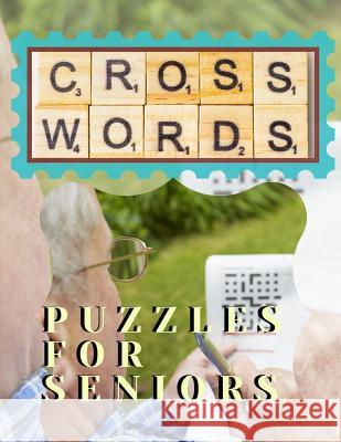 Cross Word Puzzles For Seniors: Good Times! Easy Puzzles & Brain Games, Clever Crossword Puzzles That Only Seniors Can Solve, Includes Word Searches. Tabuthi B. Muoae 9781097674725