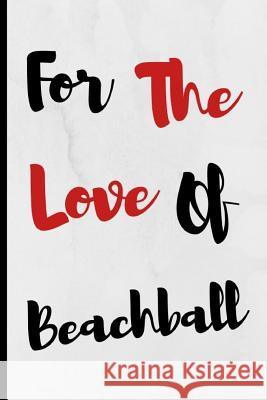 For The Love Of Beachball: Notebook 120 Lined Pages Paperback Notepad / Journal Adrec Publishing 9781097876655