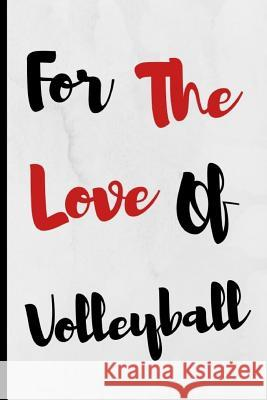 For The Love Of Volleyball: Notebook 120 Lined Pages Paperback Notepad / Journal Adrec Publishing 9781097877386