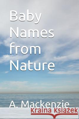 Baby Names from Nature A. MacKenzie 9781097891429