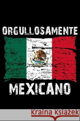 Orgullosamente Mexicano: Notebook (Journal, Diary) for Mexicans who live outside Mexico - 120 lined pages to write in Foreign Vibes 9781097919499
