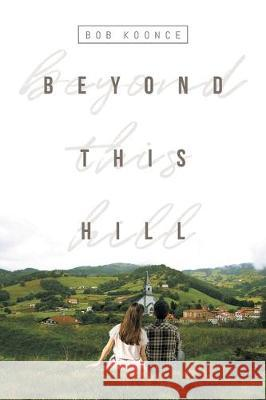 Beyond This Hill Bob Koonce 9781098008451