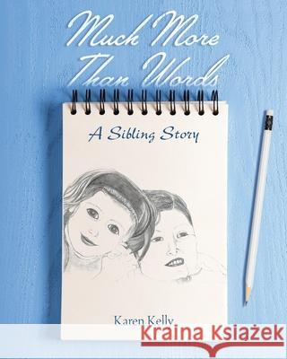 Much More Than Words: A Sibling Story Karen Kelly 9781098026998