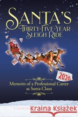 Santa's Thirty-Five-Year Sleigh Ride: Memoirs of a Professional Career as Santa Claus Charles Jeffrey, Sr. Noel 9781098028893