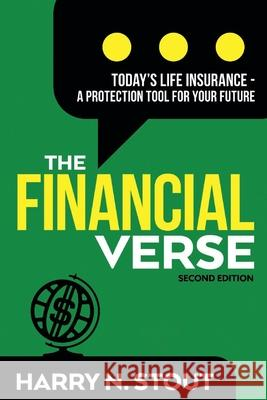 The Financialverse - Today's Life Insurance, Volume 2: A Protection Tool for Your Future Harry Stout 9781098306175