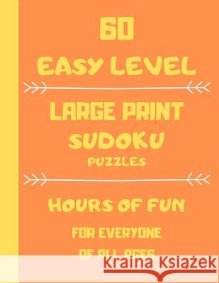 60 Easy Level Large Print Sudoku Puzzles Hours Of Fun For Everyone Of All Ages: 60 Large print games one puzzle per page Dorothy Ann 9781098560676