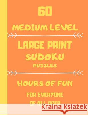60 Medium Level Large Print Sudoku Puzzles Hours Of Fun For Everyone Of All Ages: 60 Large print games one puzzle per page Dorothy Ann 9781098561376