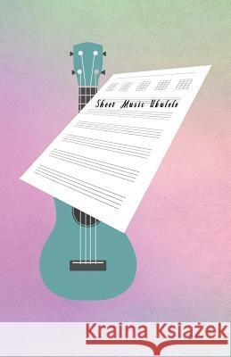 Sheet Music Ukulele: Composition and Songwriting Ukulele Music Song with Chord Boxes and Lyric Lines Tab Blank Notebook Manuscript Paper Jo Craig O 9781098715540