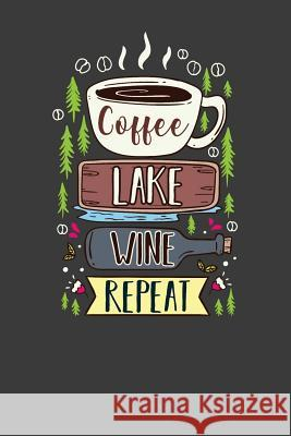 Coffee Lake Wine Repeat: Nice Notebook for Coffee, Lake And Wine Lovers Purple Cloud Media 9781098719180