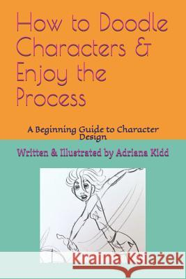 How to Doodle Characters: & Enjoy the Process Adriana M. Kidd 9781098852351
