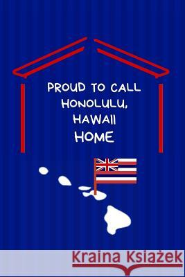 Proud To Call Honolulu, Hawaii Home: Honolulu (HI) Note Book Proudamerican Unitednoted 9781099112805