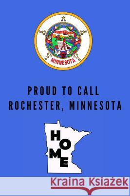 Proud To Call Rochester, Minnesota Home: Rochester (MN) Note Book Proudamerican Unitednoted 9781099123405