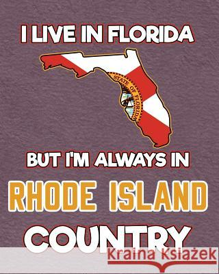 I Live in Florida But I'm Always in Rhode Island Country: Daily Weekly and Monthly Planner for Organizing Your Life Dt Productions 9781099124624