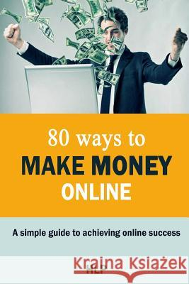 80 Ways To Make Money Online. Hlp Puplishing 9781099170522