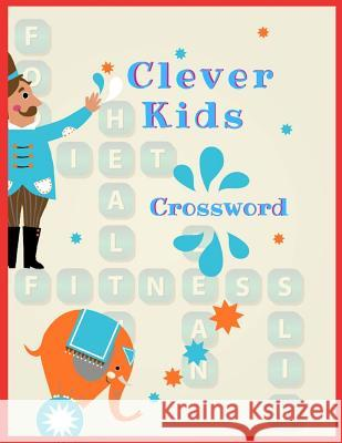 Clever Kids Crossword: Crossword puzzle dictionary 2019 Puzzles, Games for Every Day quick crossword collection Puzzle Book Brain (USA Today Magsie P. Shaiya 9781099191732