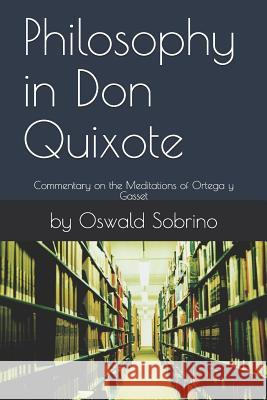 Philosophy in Don Quixote: Commentary on the Meditations of Ortega y Gasset By Oswald Sobrino 9781099230912