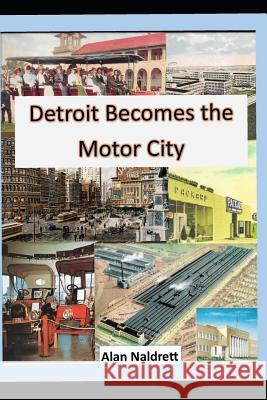 Detroit Becomes the Motor City Alan Naldrett 9781099418075