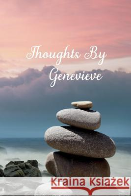 Thoughts By Genevieve: Personalized Cover Lined Blank Notebook, Journal, Diary For Personal Use Or As A Beautiful Gift For Any Occasion. Designed Just 4u 9781099498749