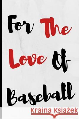 For The Love Of Baseball: Notebook 120 Lined Pages Paperback Notepad / Journal Adrec Publishing 9781099548048