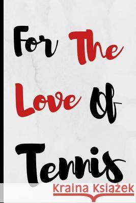 For The Love Of Tennis: Notebook 120 Lined Pages Paperback Notepad / Journal Adrec Publishing 9781099550171