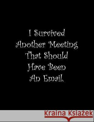 I Survived Another Meeting That Should Have Been An Email: Line Notebook Handwriting Practice Paper Workbook Tome Ryder 9781099561771