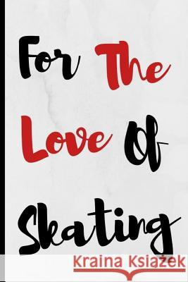 For The Love Of Skating: Notebook 120 Lined Pages Paperback Notepad / Journal Adrec Publishing 9781099564918