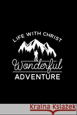 Life with Christ Wonderful Adventure: Christian Bible Study Notebook Journal for Men Women and Kids. 6