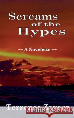 Screams of the Hypes: A Novelette Terrence Zavecz 9781099743221