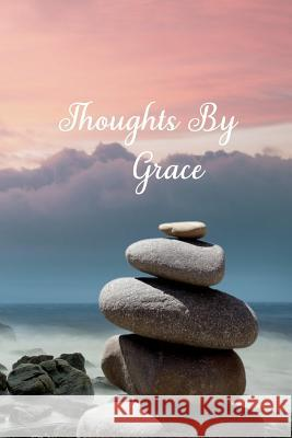 Thoughts By Grace: Personalized Cover Lined Blank Notebook, Journal, Diary For Personal Use Or As A Beautiful Gift For Any Occasion. Designed Just 4u 9781099756849