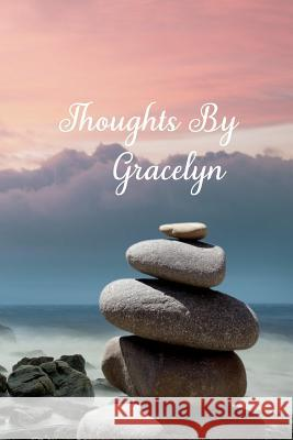 Thoughts By Gracelyn: Personalized Cover Lined Blank Notebook, Journal, Diary For Personal Use Or As A Beautiful Gift For Any Occasion. Designed Just 4u 9781099758188