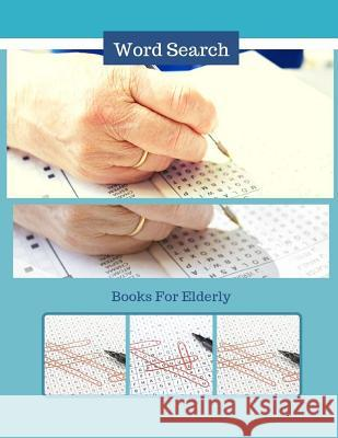 Word Search Books For Elderly: Word Search Puzzles Book & Trivia Challenges Specially Designed to Keep Your Brain Young. Virniagi D. Sanjack 9781099965029